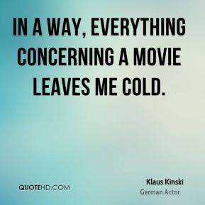 In a way, everything concerning a movie leaves me cold.