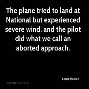 Laura Brown  - The plane tried to land at National but experienced severe wind, and the pilot did what we call an aborted approach.