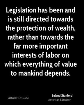 Legislation has been and is still directed towards the protection of wealth, rather than towards the far more important interests of labor on which everything of value to mankind depends.