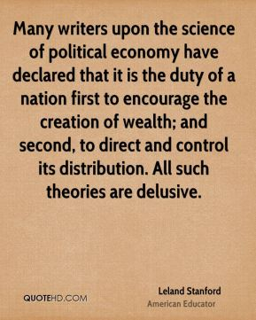 Many writers upon the science of political economy have declared that it is the duty of a nation first to encourage the creation of wealth; and second, to direct and control its distribution. All such theories are delusive.