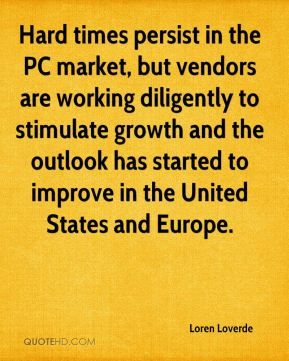 Hard times persist in the PC market, but vendors are working diligently to stimulate growth and the outlook has started to improve in the United States and Europe.