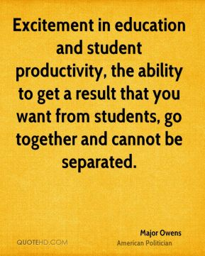 Excitement in education and student productivity, the ability to get a result that you want from students, go together and cannot be separated.