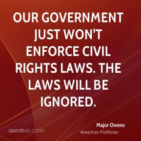 Major Owens - Our government just won't enforce civil rights laws. The laws will be ignored.