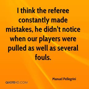 I think the referee constantly made mistakes, he didn't notice when our players were pulled as well as several fouls.