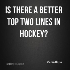 Marian Hossa  - Is there a better top two lines in hockey?