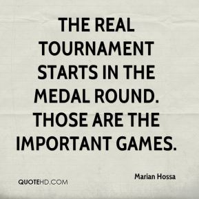 Marian Hossa  - The real tournament starts in the medal round. Those are the important games.
