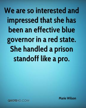 We are so interested and impressed that she has been an effective blue governor in a red state. She handled a prison standoff like a pro.