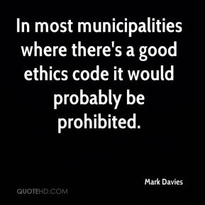 Mark Davies  - In most municipalities where there's a good ethics code it would probably be prohibited.
