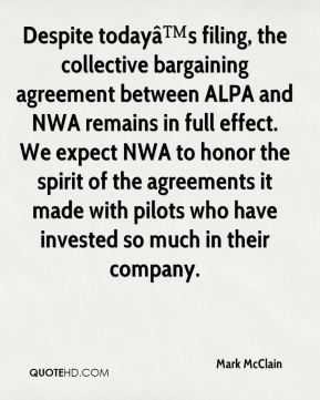 Despite today's filing, the collective bargaining agreement between ALPA and NWA remains in full effect. We expect NWA to honor the spirit of the agreements it made with pilots who have invested so much in their company.