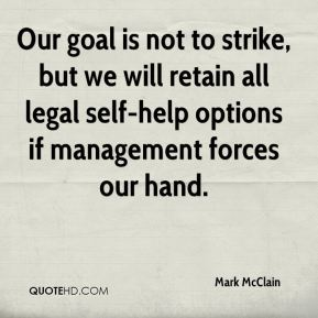 Mark McClain  - Our goal is not to strike, but we will retain all legal self-help options if management forces our hand.