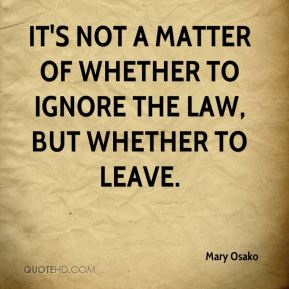 Mary Osako  - It's not a matter of whether to ignore the law, but whether to leave.