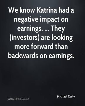 Michael Carty  - We know Katrina had a negative impact on earnings, ... They (investors) are looking more forward than backwards on earnings.