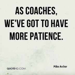 As coaches, we've got to have more patience.