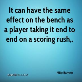 Mike Barnett  - It can have the same effect on the bench as a player taking it end to end on a scoring rush.