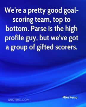 We're a pretty good goal-scoring team, top to bottom. Parse is the high profile guy, but we've got a group of gifted scorers.