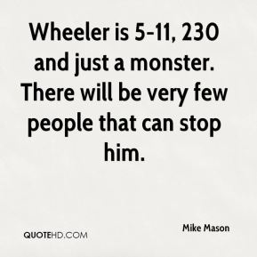 Wheeler is 5-11, 230 and just a monster. There will be very few people that can stop him.