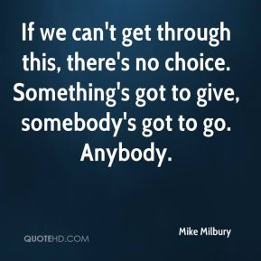 Mike Milbury  - If we can't get through this, there's no choice. Something's got to give, somebody's got to go. Anybody.