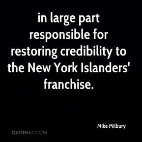 Mike Milbury  - in large part responsible for restoring credibility to the New York Islanders' franchise.