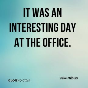 Mike Milbury  - It was an interesting day at the office.