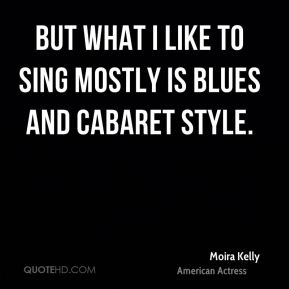 But what I like to sing mostly is blues and cabaret style.