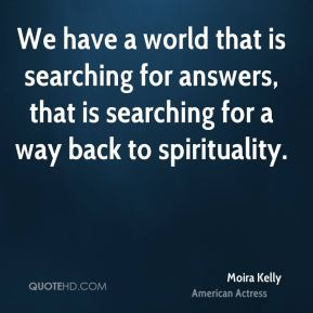 We have a world that is searching for answers, that is searching for a way back to spirituality.