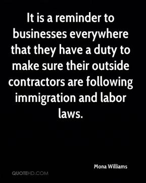 Mona Williams  - It is a reminder to businesses everywhere that they have a duty to make sure their outside contractors are following immigration and labor laws.