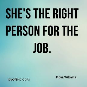 She's the right person for the job.