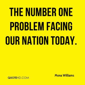 Mona Williams  - the number one problem facing our nation today.