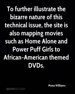 Mona Williams  - To further illustrate the bizarre nature of this technical issue, the site is also mapping movies such as Home Alone and Power Puff Girls to African-American themed DVDs.