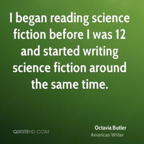 I began reading science fiction before I was 12 and started writing science fiction around the same time.