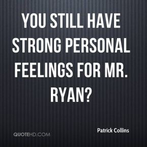 You still have strong personal feelings for Mr. Ryan?