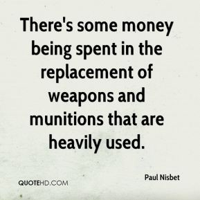 Paul Nisbet  - There's some money being spent in the replacement of weapons and munitions that are heavily used.