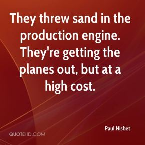 Paul Nisbet  - They threw sand in the production engine. They're getting the planes out, but at a high cost.
