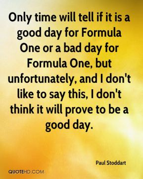 Only time will tell if it is a good day for Formula One or a bad day for Formula One, but unfortunately, and I don't like to say this, I don't think it will prove to be a good day.