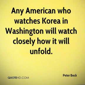Any American who watches Korea in Washington will watch closely how it will unfold.