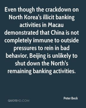 Even though the crackdown on North Korea's illicit banking activities in Macau demonstrated that China is not completely immune to outside pressures to rein in bad behavior, Beijing is unlikely to shut down the North's remaining banking activities.
