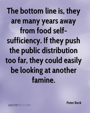 Peter Beck  - The bottom line is, they are many years away from food self-sufficiency. If they push the public distribution too far, they could easily be looking at another famine.