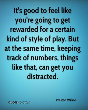 Preston Wilson  - It's good to feel like you're going to get rewarded for a certain kind of style of play. But at the same time, keeping track of numbers, things like that, can get you distracted.