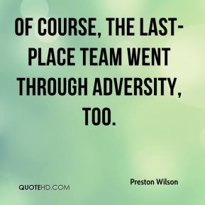 Preston Wilson  - Of course, the last-place team went through adversity, too.