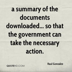 Raul Gonzalez  - a summary of the documents downloaded... so that the government can take the necessary action.