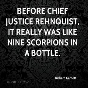 Before Chief Justice Rehnquist, it really was like nine scorpions in a bottle.