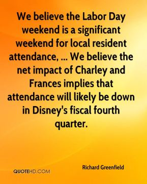 We believe the Labor Day weekend is a significant weekend for local resident attendance, ... We believe the net impact of Charley and Frances implies that attendance will likely be down in Disney's fiscal fourth quarter.