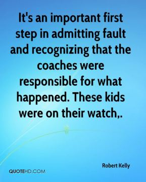 Robert Kelly  - It's an important first step in admitting fault and recognizing that the coaches were responsible for what happened. These kids were on their watch.