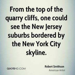 Robert Smithson - From the top of the quarry cliffs, one could see the New Jersey suburbs bordered by the New York City skyline.