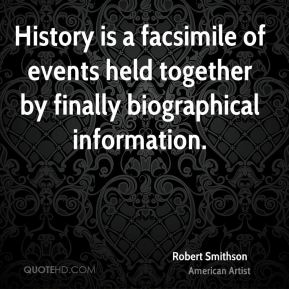 History is a facsimile of events held together by finally biographical information.