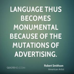 Language thus becomes monumental because of the mutations of advertising.