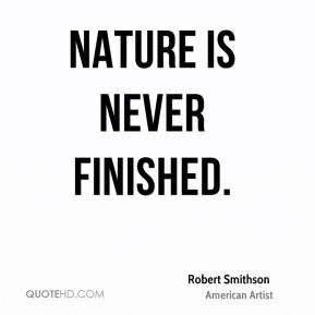 Nature is never finished.