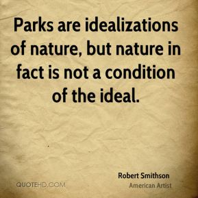 Parks are idealizations of nature, but nature in fact is not a condition of the ideal.