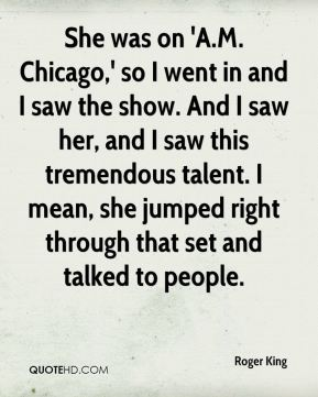 She was on 'A.M. Chicago,' so I went in and I saw the show. And I saw her, and I saw this tremendous talent. I mean, she jumped right through that set and talked to people.