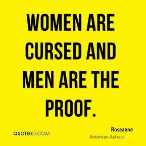 Women are cursed and men are the proof.